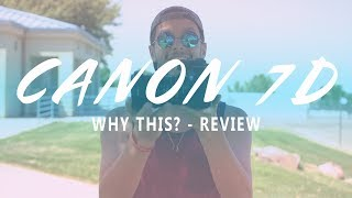 Canon 7D Review - Why This?