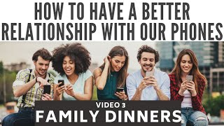 How to have a better relationship with our phones: family dinners | Digital Citizenship