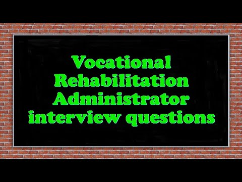 Vocational Rehabilitation Administrator interview questions