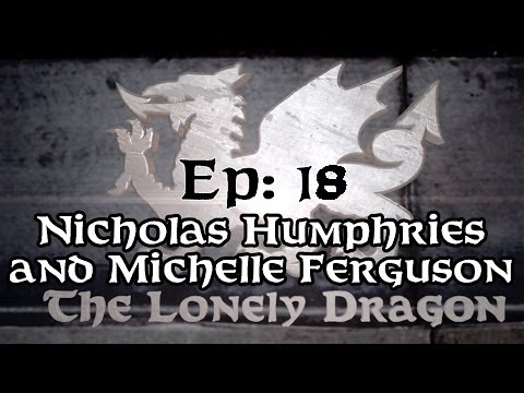 The Lonely Dragon Talk : Episode 18  Nicholas Humphries and Michelle Ferguson