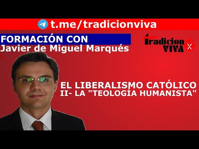 El #liberalismo católico (II)-  La  Teología humanista
