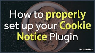 How To Properly set up your Cookie Notice Plugin