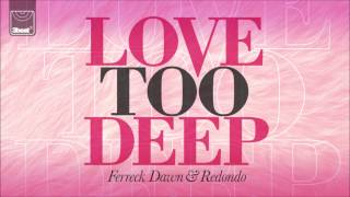 Ferreck Dawn & Redondo - Love Too Deep (Cahill Radio Edit)
