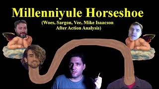 Millenniyule Horseshoe (Woes, Sargon, Vee, Mike Isaacson After Action Analysis)