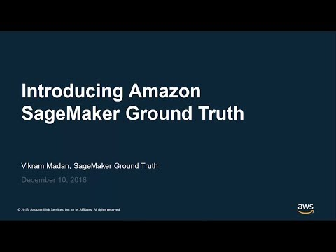 Introducing Amazon SageMaker Ground Truth - AWS Online Tech Talks
