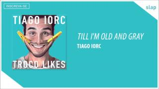 TIAGO IORC -  Till I'm Old and Gray (Áudio Oficial) thumbnail