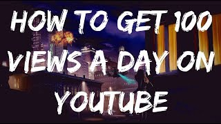 🎥 How To Get 100 Views A Day On YouTube 🎥