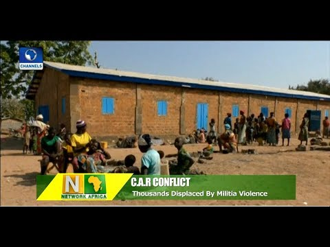 Thousands Displaced In C.A.R Conflict |Network Africa|
