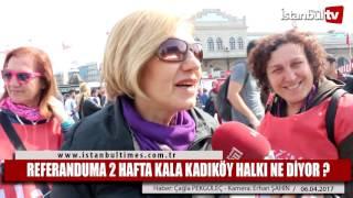Referanduma 2 Hafta Kala Kadıköy Halkı Ne Diyor ?