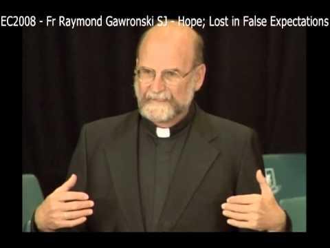EC2008 - Fr Raymond Gawronski SJ - Hope; Lost in False Expectations