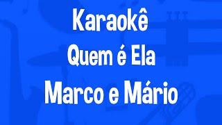 Karaokê Quem É Ela - Marco e Mário