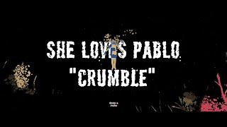 She Loves Pablo - Crumble [OFFICIAL VIDEO]