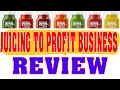 Juicing To Profit Business Review - Make Money With Juicing   Best Book About Juicing