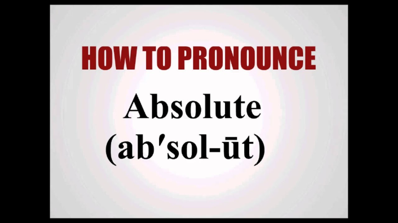 How To Pronounce Absolute