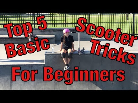 TOP 5 BASIC SCOOTER TRICKS FOR BEGINNERS