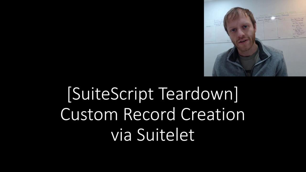 [ESS] SuiteScript Teardown - Custom Record Creation via Suitelet