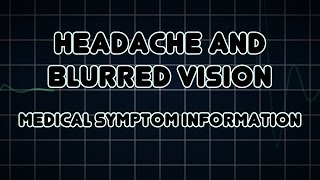 Headache and Blurred vision (Medical Symptom)