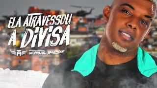 Mc Th ELA ATRAVESSOU A DIVISA DJs Emanuel Oliveira Buarque.mp3