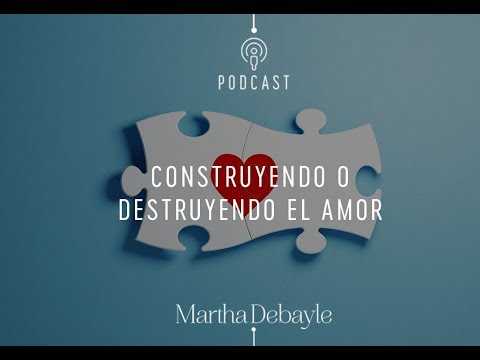 Construyendo O Destruyendo El Amor 💔| Martha Debayle