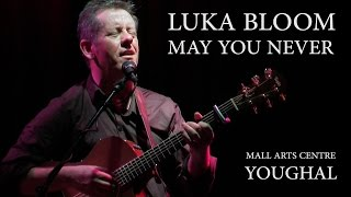 Luka Bloom - May You Never - Mall Arts Centre Youghal (2010)