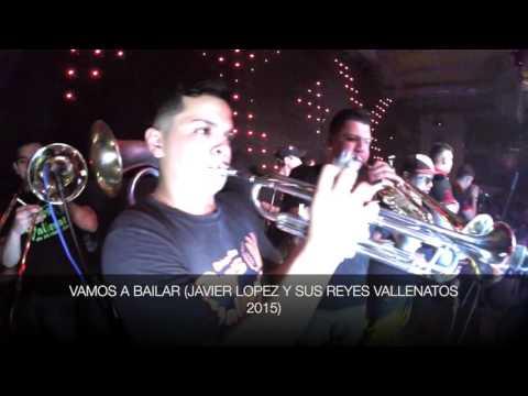 VAMOS A BAILAR JAVIER LOPEZ Y SUS REYES BALLENATOS 2015