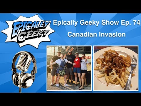 Epically Geeky Show Ep 74 - Canadian Invasion