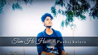 TUM HI HO   cover song   Ashiqui 2   Arijit Singh   Pankaj katare