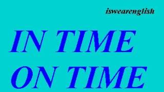 In Time or On Time - The Difference - ESL British English Pronunciation