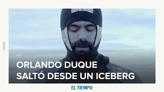 El salto de Orlando Duque desde un iceberg en la Antártida | EL TIEMPO | CEET