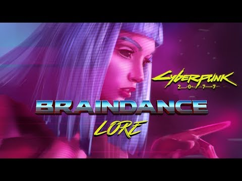 Cyberpunk 2077 Lore - Braindance (The Good, The Bad and The Ugly)