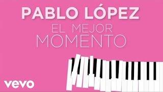 Pablo López - El mejor momento (Lyric)