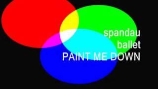 SPANDAU BALLET:  PAINT ME DOWN