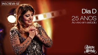 Roberta Miranda - Dia D | DVD 25 anos Ao vivo em estúdio (Vídeo Oficial)