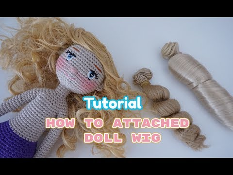 How to attached doll wig