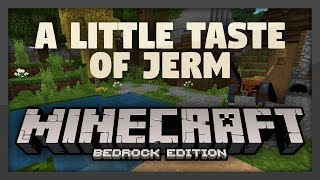 A Little Taste of Jerm Bedrock Edition (Win10, IOS, Android) | Version 1.3
