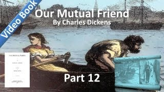 Part 12 - Our Mutual Friend Audiobook by Charles Dickens (Book 3, Chs 15-17)