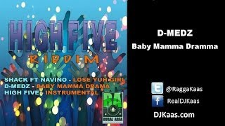 D-Medz - Baby Mamma Drama (October 2013) High Five Riddim - Rural Production | Dancehall