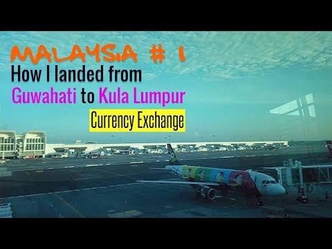 Guwahati to Kuala Lumpur(Currency exchange) | Solo Malaysia tour #1