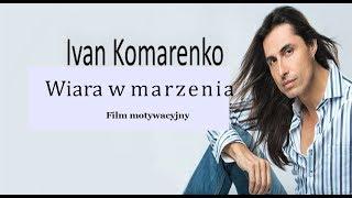 Ivan Komarenko - Wiara w marzenia FILM MOTYWACYJNY