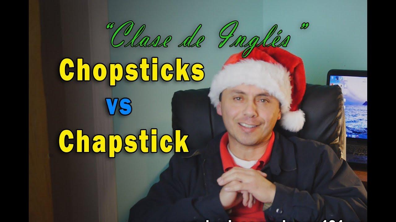 Chopsticks y Chapstick, Cual es la diferencia y cómo pronunciarlas bien.