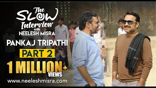 Pankaj Tripathi ||Full Episode 2|| The Slow Interview With Neelesh Misra
