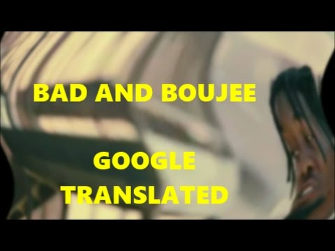 Bad and Boujee but Google Translate makes the lyrics better