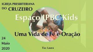 Espaço IPBC Kids - UMA VIDA DE FÉ E ORAÇÃO  #EP10