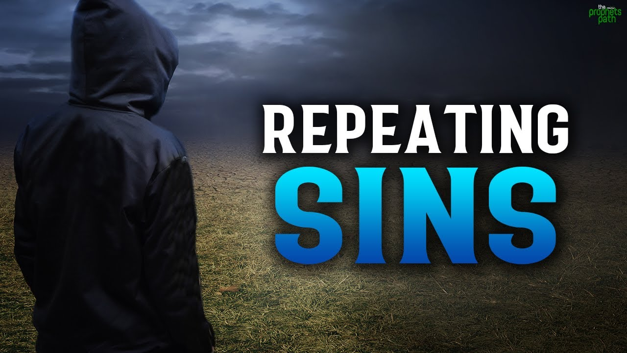 ALLAH TALKS ABOUT PEOPLE WHO KEEP REPEATING SINS