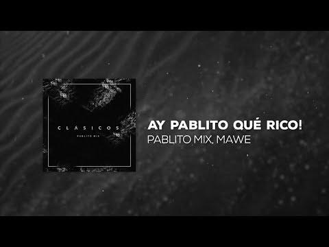 Pablito Mix - Ay Pablito Que Rico! (feat. Mawe)