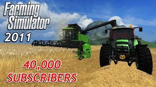 40,000 Subscriber Special - Farming Simulator 2011 Revisited