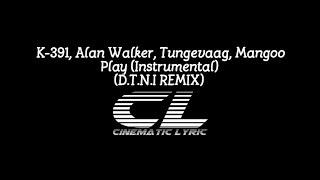K-391, Alan Walker, Tungevaag, Mangoo - Play (Instrumental with Lyric) (D.T.N.I REMIX)