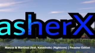 Marcus & Martinus (feat. Katastrofe) (Nightcore)   Freasher Edition