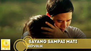 Repvblik - Sayang Sampai Mati (Official Music Video with Lyrics)