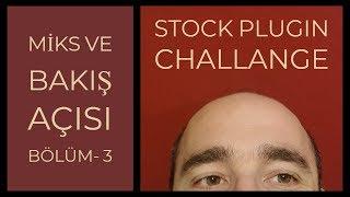 MİKS VE BAKIŞ AÇISI BÖLÜM - 3 ( Stock Plugin challenge )
